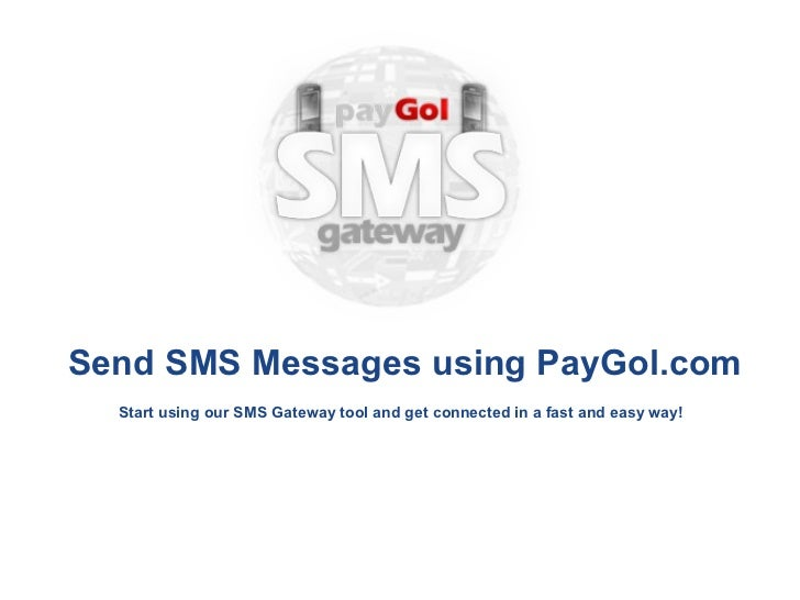 Send SMS Messages using PayGol.com  Start using our SMS Gateway tool and get connected in a fast and easy way!