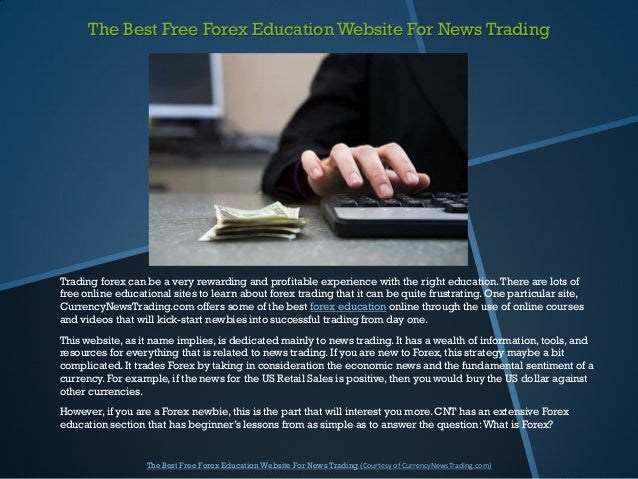 The Best Free Forex Education Website For News TradingTrading forex can be a very rewarding and profitable experience with...