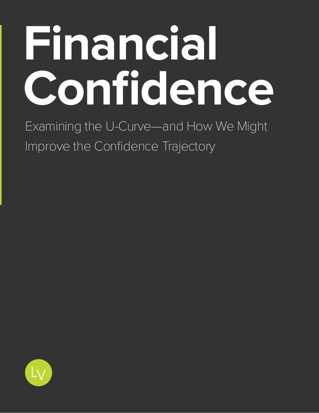 1 Financial Confidence: Examining the U-Curve—and How We Might Improve the Confidence Trajectory Financial Confidence Exam...