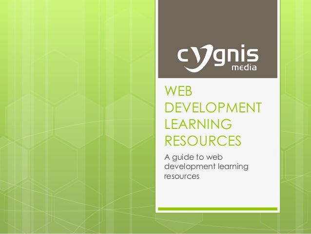 WEB DEVELOPMENT LEARNING RESOURCES A guide to web development learning resources