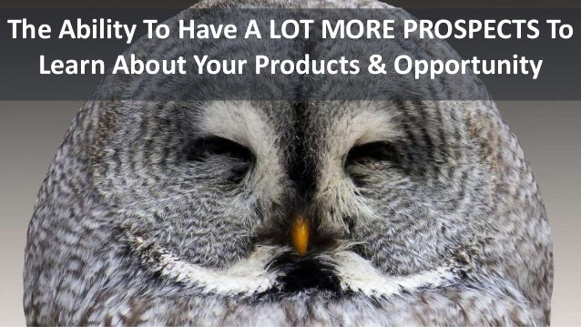 The Ability To Have A LOT MORE PROSPECTS To Learn About Your Products & Opportunity