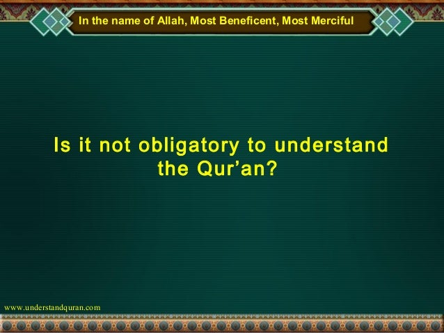 In the name of Allah, Most Beneficent, Most Merciful           Is it not obligatory to understand                       th...
