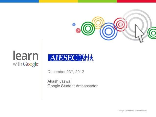 December 23rd, 2012Akash JaswalGoogle Student Ambassador                            Google Confidential and Proprietary