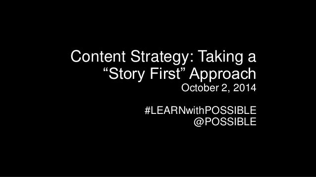 """Content Strategy: Taking a  """"Story First"""" Approach  October 2, 2014  #LEARNwithPOSSIBLE  @POSSIBLE"""