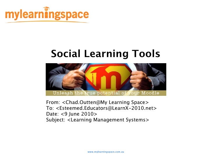 Social Learning Tools    From: <Chad.Outten@My Learning Space> To: <Esteemed.Educators@LearnX-2010.net> Date: <9 June 2010...