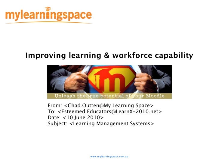 Improving learning & workforce capability          From: <Chad.Outten@My Learning Space>      To: <Esteemed.Educators@Lear...