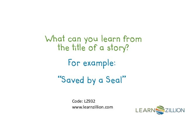 "What can you learn from  the title of a story?     For example:   ""Saved by a Seal""      Code: LZ932      www.learnzillion..."