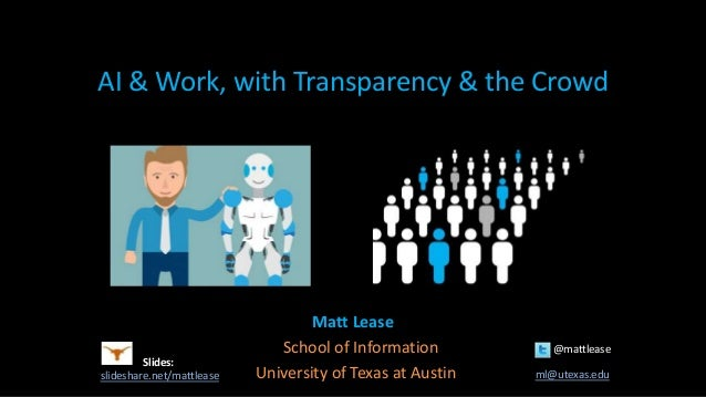 AI & Work, with Transparency & the Crowd Matt Lease School of Information @mattlease University of Texas at Austin ml@utex...