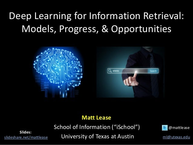 "Deep Learning for Information Retrieval: Models, Progress, & Opportunities Matt Lease School of Information (""iSchool"") @m..."