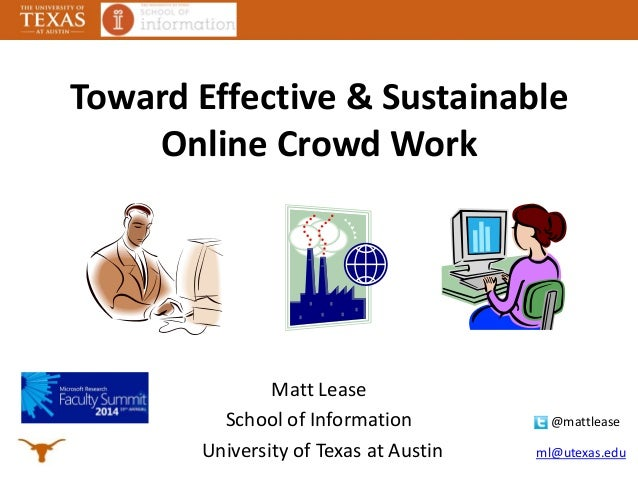 Toward Effective & Sustainable Online Crowd Work Matt Lease School of Information @mattlease University of Texas at Austin...