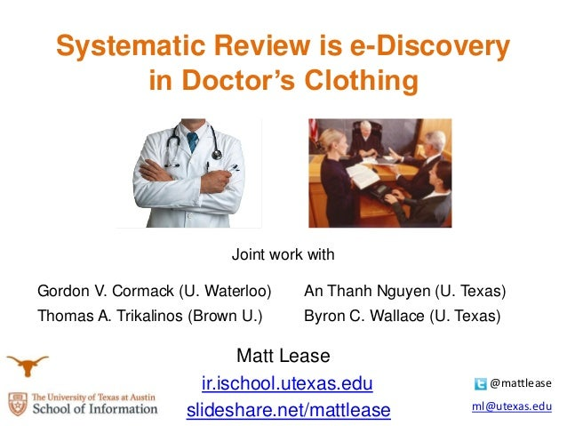 Systematic Review is e-Discovery in Doctor's Clothing Joint work with Matt Lease ir.ischool.utexas.edu slideshare.net/matt...
