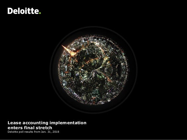 Lease accounting implementation enters final stretch Deloitte poll results from Jan. 31, 2018