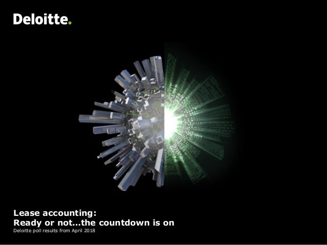 Lease accounting: Ready or not…the countdown is on Deloitte poll results from April 2018