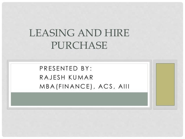lease and hire purchase Hire purchase (or lease purchase) lets you spread the purchase cost of an asset over a longer period with fixed regular payments it can be designed to suit your.