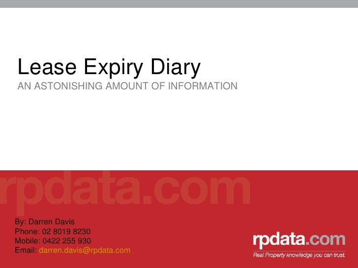 <ul><li>Lease Expiry Diary </li></ul><ul><li>AN ASTONISHING AMOUNT OF INFORMATION </li></ul>By: Darren Davis Phone: 02 801...