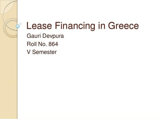 Lease Financing in Greece Gauri Devpura Roll No. 864 V Semester