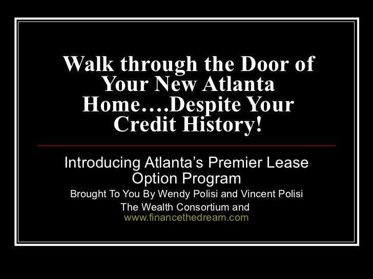 Walk through the Door of Your New Atlanta Home….Despite Your Credit History! Introducing Atlanta's Premier Lease Option Pr...