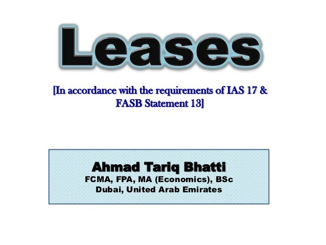 [In accordance with the requirements of IAS 17 &              FASB Statement 13]        Ahmad Tariq Bhatti       FCMA, FPA...