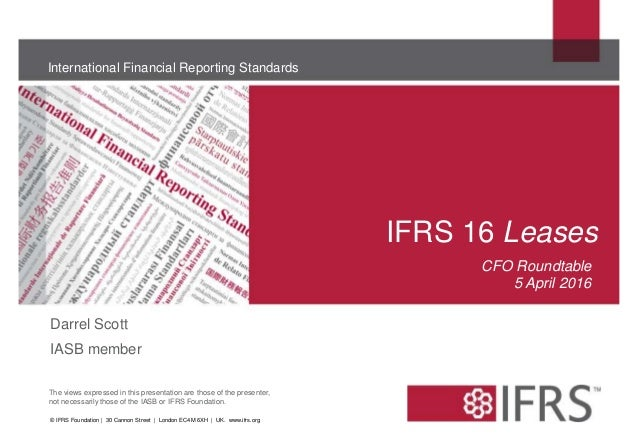 The views expressed in this presentation are those of the presenter, not necessarily those of the IASB or IFRS Foundation....