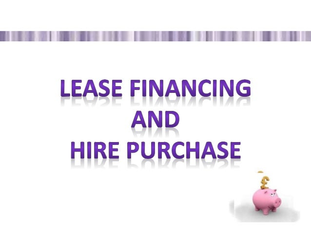 lease financing hire purchase and How gst applies to hire purchase and leasing agreements.