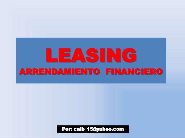 LEASING  ARRENDAMIENTO FINANCIERO  Por: caib_15@yahoo.com