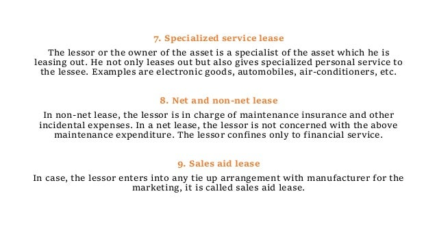 7. Specialized service lease The lessor or the owner of the asset is a specialist of the asset which he is leasing out. He...