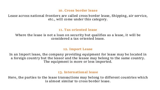 10. Cross border lease Lease across national frontiers are called cross border lease, Shipping, air service, etc., will co...