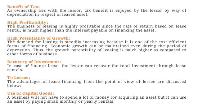 Benefit of Tax: As ownership lies with the lessor, tax benefit is enjoyed by the lessor by way of depreciation in respect ...
