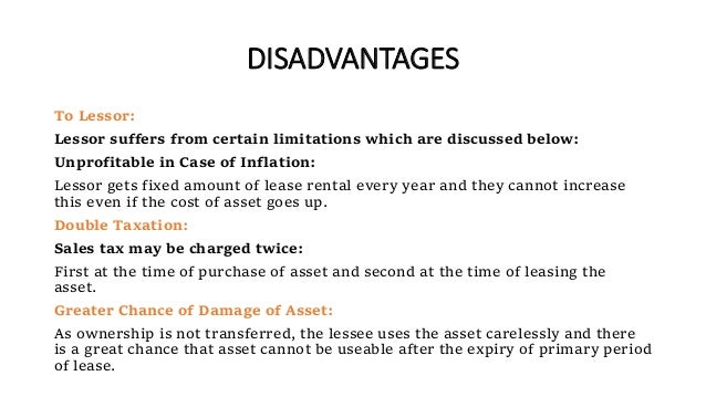 DISADVANTAGES To Lessor: Lessor suffers from certain limitations which are discussed below: Unprofitable in Case of Inflat...