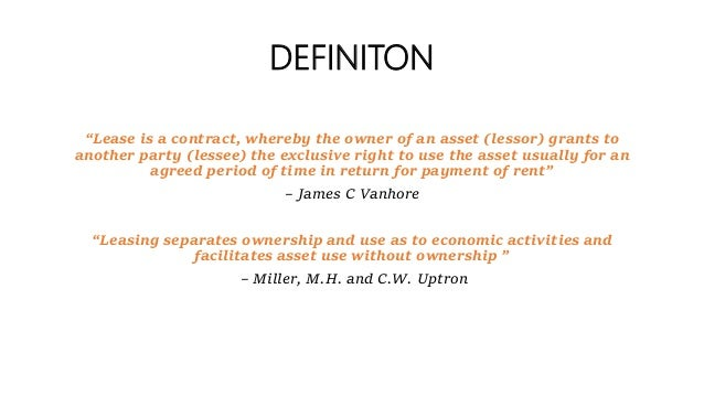"""DEFINITON """"Lease is a contract, whereby the owner of an asset (lessor) grants to another party (lessee) the exclusive righ..."""