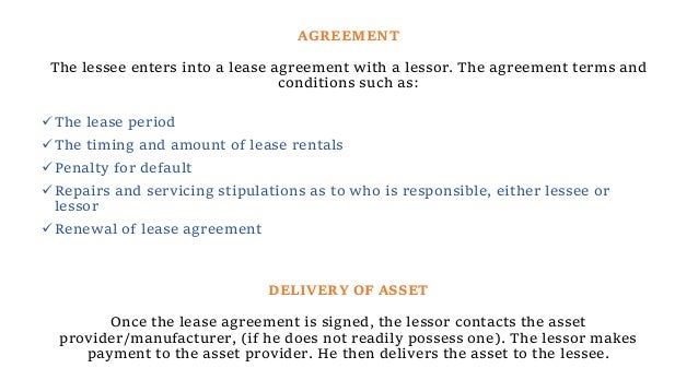 AGREEMENT The lessee enters into a lease agreement with a lessor. The agreement terms and conditions such as: The lease p...