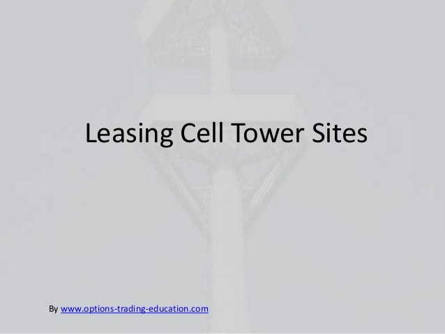 Leasing Cell Tower SitesBy www.options-trading-education.com