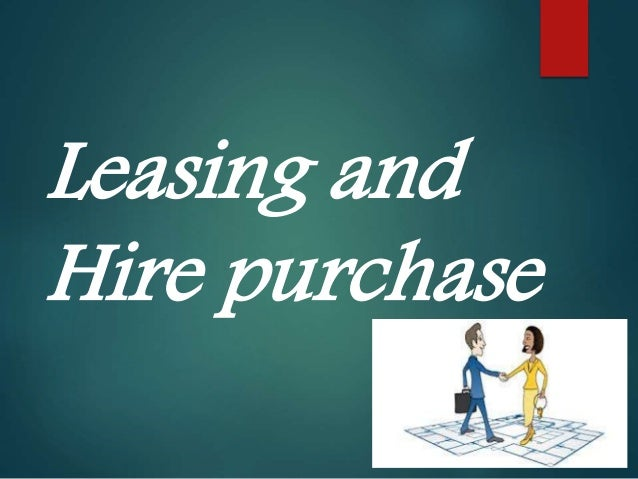 Difference Between Hire Purchasing and Leasing