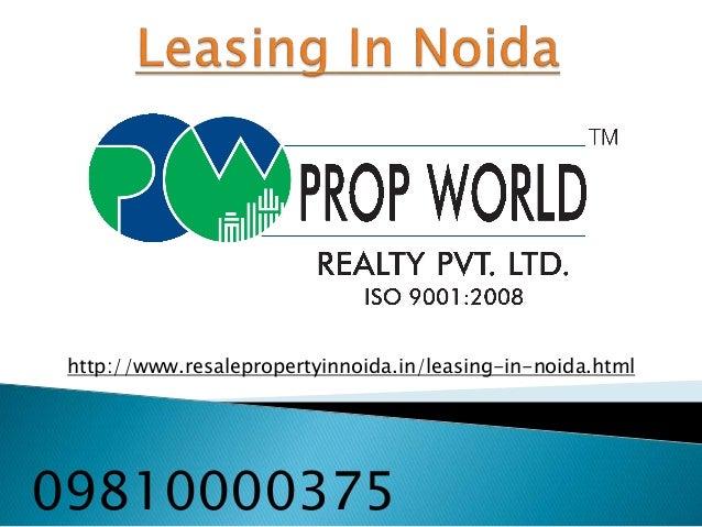 http://www.resalepropertyinnoida.in/leasing-in-noida.html 09810000375