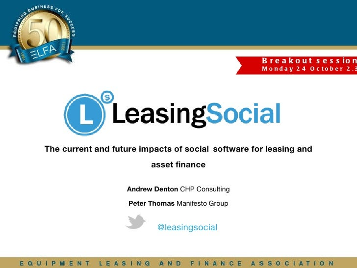 The current and future impacts of social   software for leasing and asset finance Andrew Denton  CHP Consulting Peter Thom...