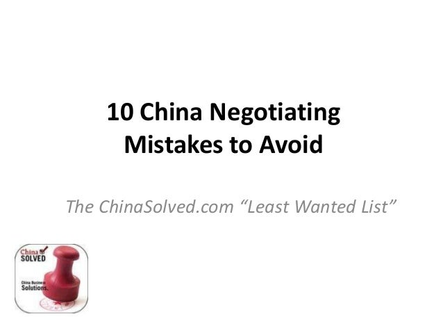 "10 China Negotiating Mistakes to Avoid The ChinaSolved.com ""Least Wanted List"""