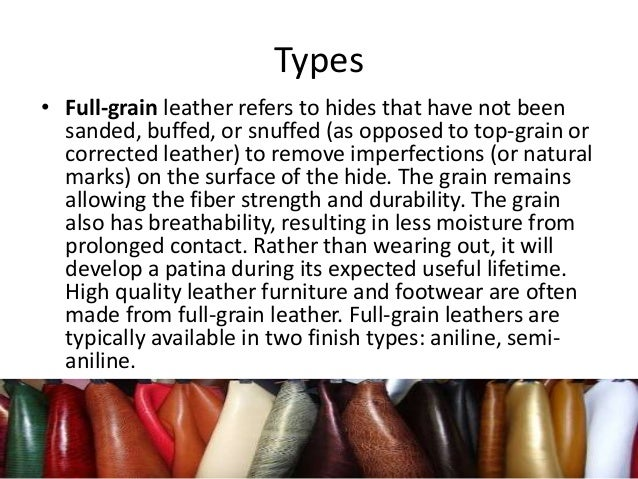 Types • Full-grain leather refers to hides that have not been sanded, buffed, or snuffed (as opposed to top-grain or corre...