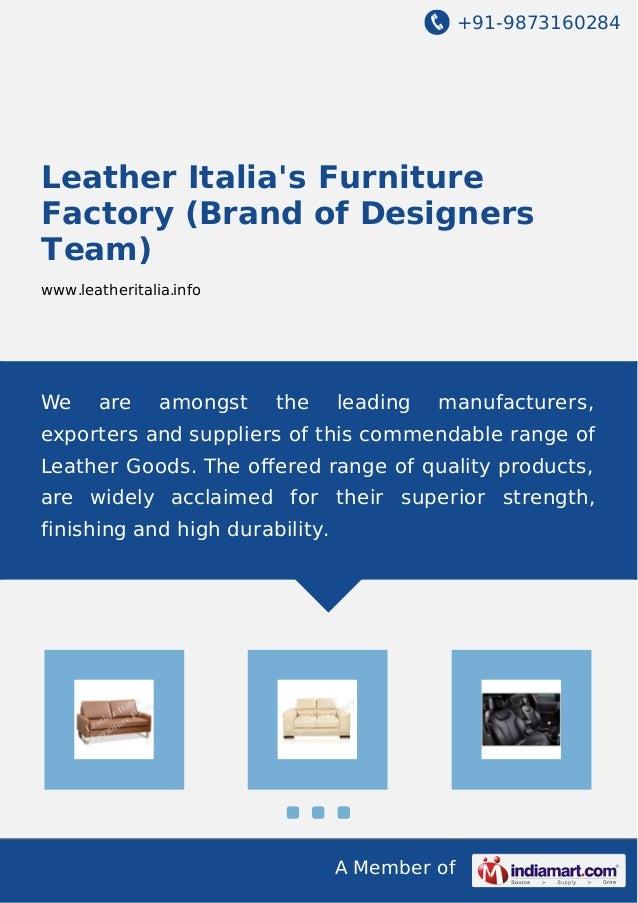 +91-9873160284 A Member of Leather Italia's Furniture Factory (Brand of Designers Team) www.leatheritalia.info We are amon...