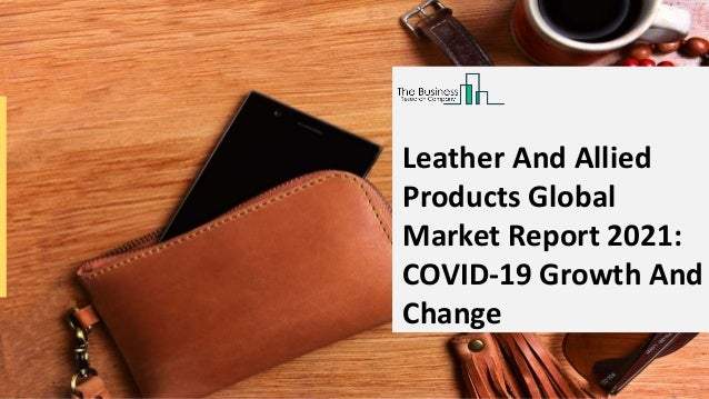 global leather and allied products market opportunity analysis market insights industry analysis business overview and forecast 20212030 1 638