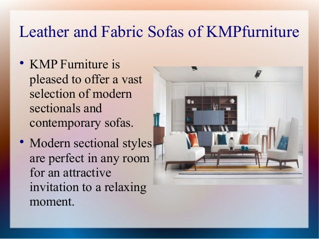 Leather and Fabric Sofas of KMPfurnitureKMP Furniture ispleased to offer a vastselection of modernsectionals andcontempor...