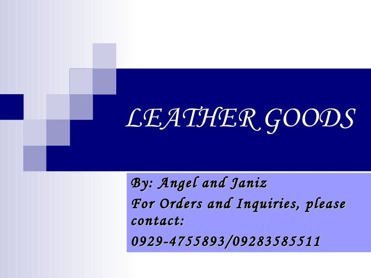 LEATHER GOODS By: Angel and Janiz For Orders and Inquiries, please contact: 0929-4755893/09283585511