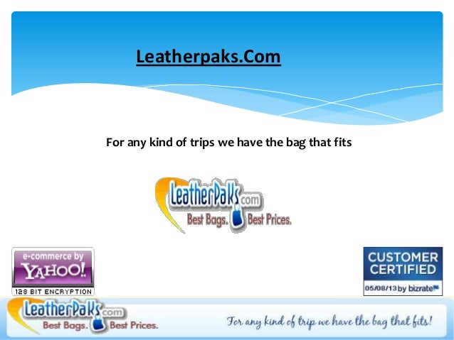 Leatherpaks.ComFor any kind of trips we have the bag that fits