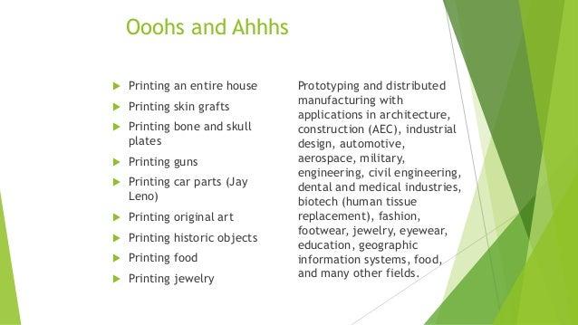 Ooohs and Ahhhs  Printing an entire house  Printing skin grafts  Printing bone and skull plates  Printing guns  Print...