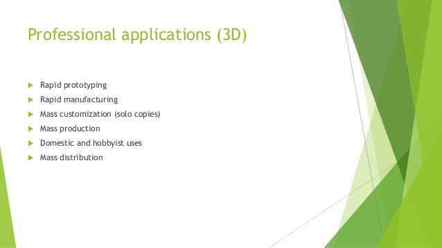 Professional applications (3D)  Rapid prototyping  Rapid manufacturing  Mass customization (solo copies)  Mass product...