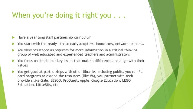 When you're doing it right you . . .  Have a year long staff partnership curriculum  You start with the ready – those ea...