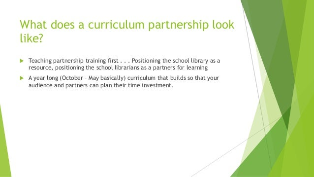 What does a curriculum partnership look like?  Teaching partnership training first . . . Positioning the school library a...
