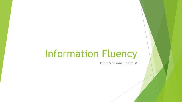 Information Fluency There's so much on this!