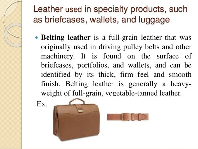 Leather used in specialty products, such  as briefcases, wallets, and luggage   Belting leather is a full-grain leather t...