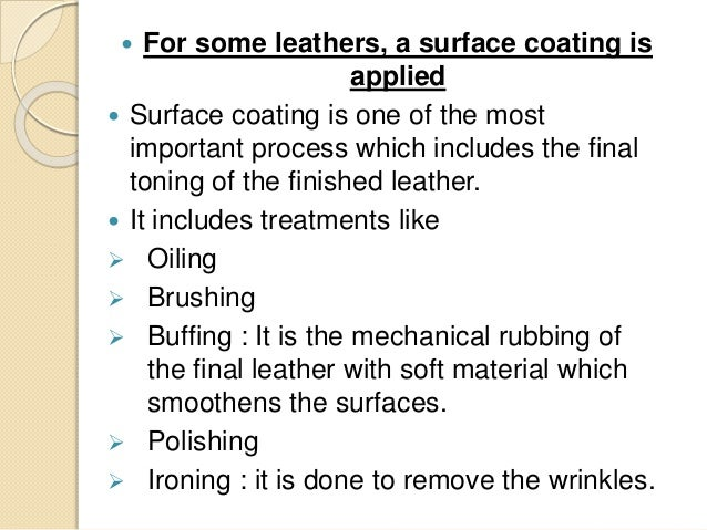  For some leathers, a surface coating is  applied   Surface coating is one of the most  important process which includes...