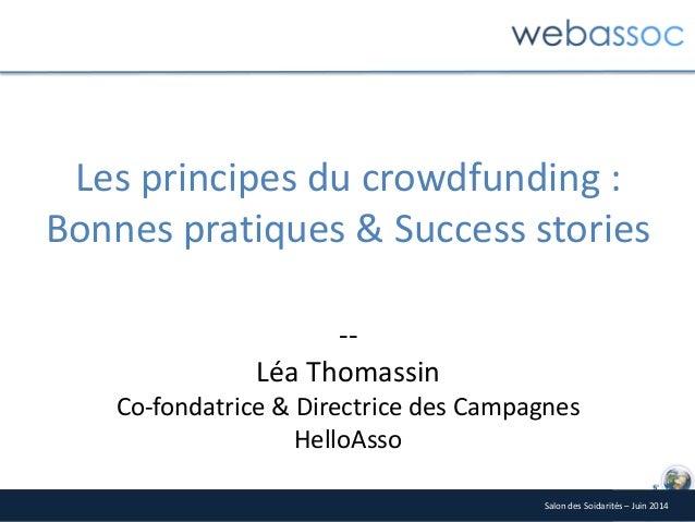 Salon des Soidarités – Juin 2014 Les principes du crowdfunding : Bonnes pratiques & Success stories -- Léa Thomassin Co-fo...